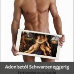 Adonisztól Schwarzeneggerig – Férfiideálok és civilizáció